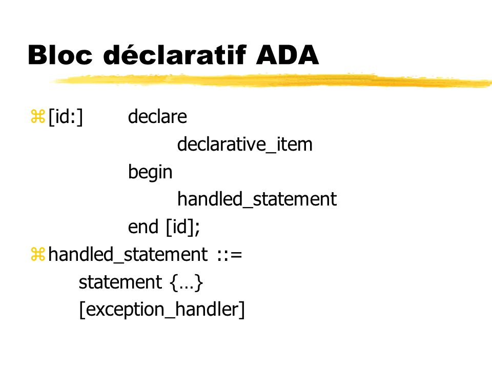 Bloc déclaratif ADA [id:] declare declarative_item begin